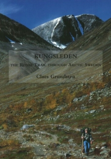 Kungsleden : The Royal Trail Through Arctic Sweden, Paperback Book