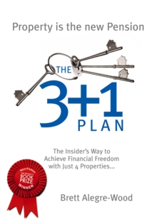 The 3 + 1 Plan : The Insider's Way to Achieve Financial Freedom with Just 4 Properties, Paperback Book