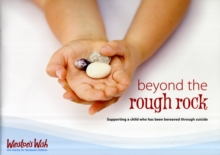 Beyond the Rough Rock : Supporting a Child Who Has Been Bereaved Through Suicide, Paperback / softback Book