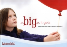 As Big as it Gets : Supporting a Child When a Parent is Seriously Ill, Paperback Book