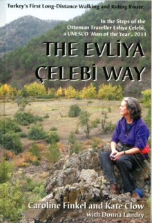 The Evliya Celebi Way : Turkey's First Long-distance Walking and Riding Route, Paperback Book