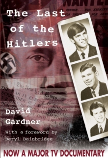 The Last of the Hitlers : The Story of Adolf Hitler's British Nephew and the Amazing Pact to Make Sure His Genes Die Out, Hardback Book