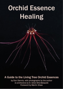 Orchid Essence Healing : A Guide to the Living Tree Orchid Essences, Paperback / softback Book