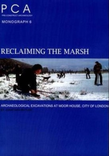Reclaiming the Marsh : Archaeological Excavations at Moor House, City of London, Paperback / softback Book