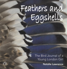 Feathers and Eggshells : The Bird Journal of a Young London Girl, Hardback Book