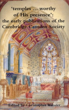 Temples worthy of His presence : The early publications of the Cambridge Camden Society, Paperback Book