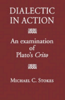 Dialectic in Action : An Examination of Plato's Crito, Hardback Book