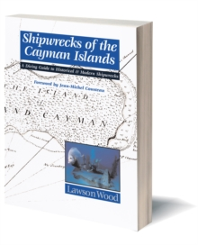 Shipwrecks of the Cayman Islands : A Diving Guide to Historical & Modern Shipwrecks, Paperback Book