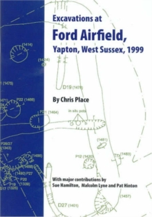 Excavations at Ford Airfield, Yapon, West Sussex, 1999, Paperback / softback Book