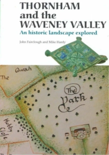 Thornham and the Waveney Valley : An Historic Landscape Explored, Paperback / softback Book