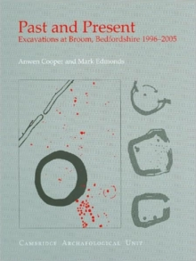 Past and Present : Excavations at Broom, Bedfordshire 1996-2005, Hardback Book