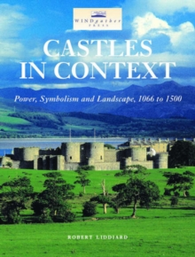 Castles in Context : Power, Symbolism and Landscape, 1066 to 1500, Paperback / softback Book
