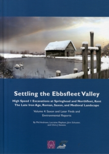 Settling the Ebbsfleet Valley, Volume 4 : Saxon and Later Finds and Environmental Reports, Hardback Book