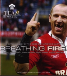 Breathing Fire : Living the Grand Slam Dream with Wales Rugby Heroes - The Official Book of the 2005 Six Nation Champions, Hardback Book
