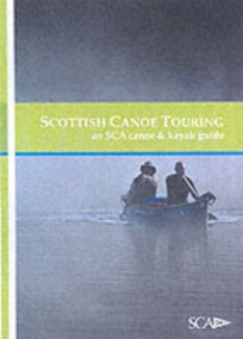Scottish Canoe Touring : An SCA Canoe and Kayak Guide, Paperback Book