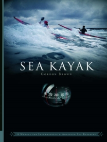 Sea Kayak : A Manual for Intermediate and Advanced Sea Kayakers, Paperback Book