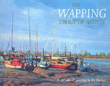 Wapping Group of Artists : Painting Outdoors Along London's River, Hardback Book