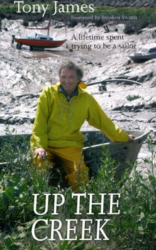 Up the Creek : A Lifetime Spent Trying to be a Sailor, Paperback / softback Book