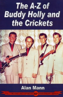 A-Z of Buddy Holly & the Crickets : Revised & Expanded 50th Anniversary Edition, Paperback / softback Book