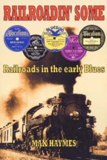 Railroadin' Some : Railroads in the Early Blues, Paperback Book