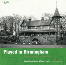 Played in Birmingham : Charting the heritage of a city at play, Paperback Book