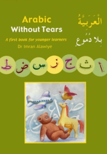 Arabic without Tears : A First Book for Younger Learners Bk. 1, Paperback / softback Book