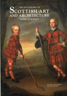 The Dictionary Of Scottish Art And Architecture, Hardback Book