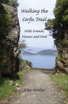 Walking the Corfu Trail : With Friends, Flowers and Food, Paperback Book