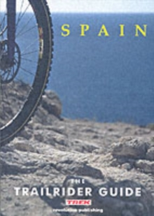 The Trailrider Guide - Spain : Single Track Mountain Biking in Spain, Paperback Book