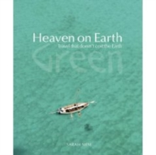 Heaven on Earth Green : Travel That Doesn't Cost the Earth, Paperback Book