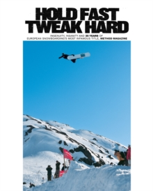Hold Fast, Tweak Hard : Ingenuity, Insanity and 25 Years of European Snowboarding's Most Infamous Title, Method Magazine, Hardback Book
