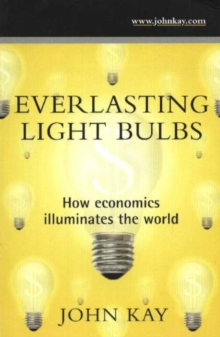 Everlasting Light Bulbs : How Economics Illuminates the World, Paperback Book