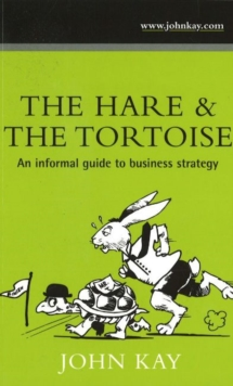 The Hare and the Tortoise : An Informal Guide to Business Strategy, Paperback Book