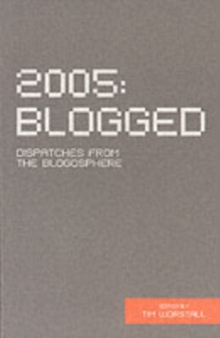 2005 Blogged : Dispatches from the Blogosphere, Paperback Book