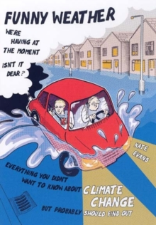 Funny Weather : Everything You Didn't Want to Know About Climate Change But Probably Should Find Out..., Paperback Book