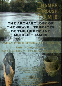 The Archaeology of the Gravel Terraces of the Upper and Middle Thames : Early Prehistory to 1500 BC, Hardback Book