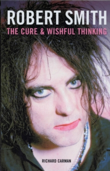 Robert Smith : The Cure and Wishful Thinking, Paperback Book