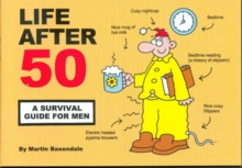 Life After 50 : A Survival Guide for Men, Paperback Book