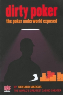 Dirty Poker : The Poker Underworld Exposed, Paperback Book