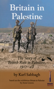Britain in Palestine : The Story of British Rule in Palestine 1917-1948, Paperback / softback Book