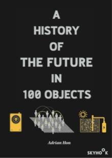 A History of the Future in 100 Objects, Paperback Book