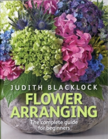 Flower Arranging : The Complete Guide for Beginners, Hardback Book