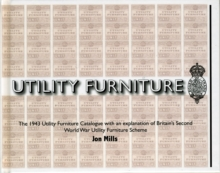 Utility Furniture of the Second World War : The 1943 Utility Furniture Catalogue with an Explanation of Britain's Second World War Utility Furniture Scheme, Hardback Book