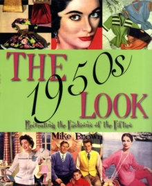 The 1950s Look : Recreating the Fashions of the Fifties, Paperback Book