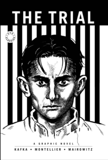 The Trial : A Graphic Novel of Franz Kafka's Classic, Paperback Book