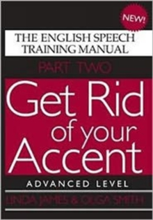 Get Rid of Your Accent : The English Speech Training Manual Advanced Level Pt. 2, Paperback / softback Book