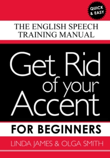 Get Rid of your Accent for Beginners : The English Speech Training Manual, Undefined Book