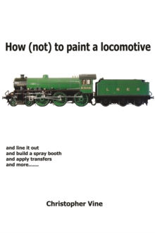 How (not) to Paint a Locomotive, Hardback Book