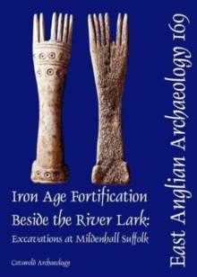 EAA 169: Iron Age Fortification Beside the River Lark : Excavations at Mildenhall, Suffolk, Paperback / softback Book
