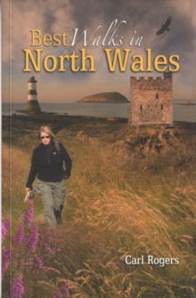 Best Walks in North Wales : Twenty-eight of the Finest Circular Walks in North Wales: Covering the Isle of Anglesey, Ileyn Peninsula, Northern Snowdonia and Northeast Wales, Paperback Book